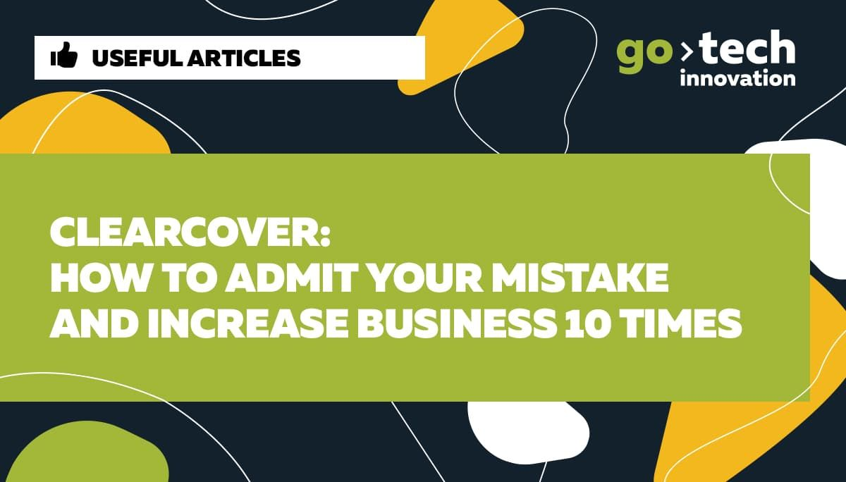 Clearcover: how to admit your mistake and increase business turnover by 10 times